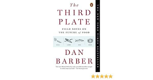 The Third Plate: Field Notes on the Future of Food: Amazon.es: Dan Barber: Libros en idiomas extranjeros