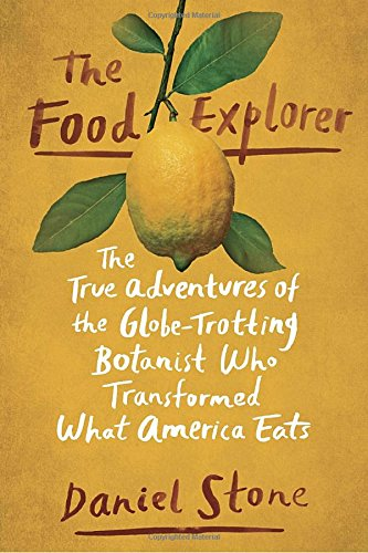 The Food Explorer: The True Adventures of the Globe-Trotting Botanist Who Transformed What America Eats cover