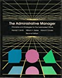 The Administrative Manager : Principles and Strategies for the Automated Office, Smith, Harold T. and Baker, William H., 0574200657