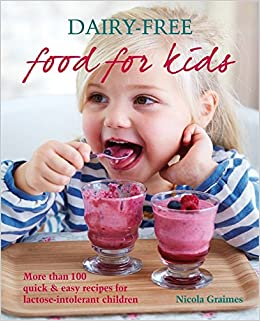 Book Dairy-Free Food For Kids: More than 100 quick & easy recipes for lactose-intolerant children