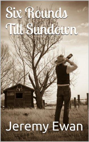 Six Rounds Till Sundown by [Ewan, Jeremy]