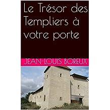 Le Trésor des Templiers à votre porte (French Edition)