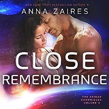 Close Remembrance: The Krinar Chronicles: Volume 3   Livre audio Auteur(s) : Anna Zaires, Dima Zales Narrateur(s) : Emily Durante