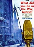 What Did You Do in the War, Auntie? : The BBC at War, 1939-45, Hickman, Tom, 0563371161