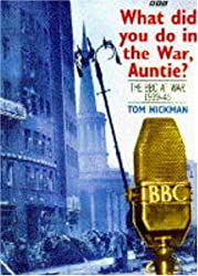What Did You Do in the War, Auntie?: The Bbc at War 1939-45