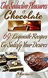 The Seductive Pleasures of Chocolate