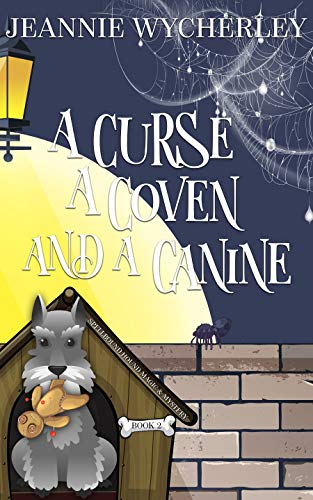 A Curse, a Coven and a Canine: A Paranormal Animal Cozy Mystery (Spellbound Hound Magic and Mystery Book 2) by [Wycherley, Jeannie]