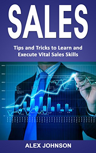 Sales: Tips and Tricks to Learn and Execute Vital Sales Skills