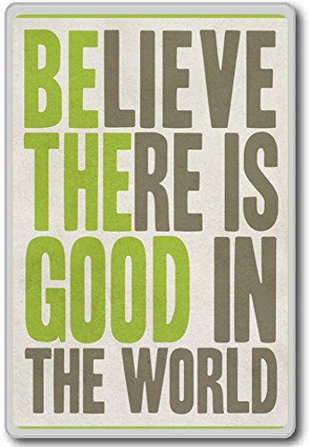 Believe There Is Good In The World – motivational inspirational quotes fridge magnet