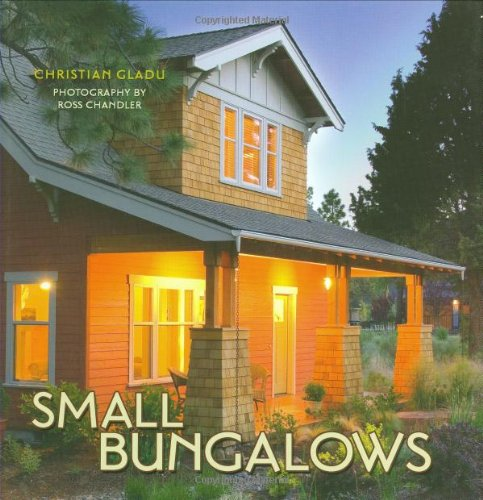 Small Bungalows: Christian Gladu, Ross Chandler: 9781423600985: Amazon.com:  Books