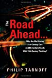 The Road Ahead ... Why Are We Driving 21st-Century Cars on 20th-Century Roads with 19th-Century Thinking?