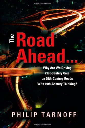 The Road Ahead ... Why Are We Driving 21st-Century Cars on 20th-Century Roads with 19th-Century Thinking? pdf