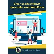 Créer un site internet sans coder avec WordPress (French Edition)