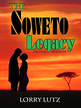 The Soweto Legacy by [Lutz, Lorry]