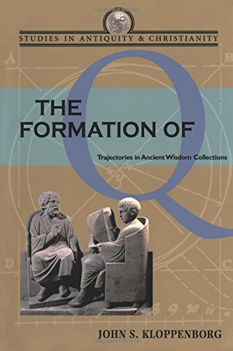 The Formation of Q: Trajectories in Ancient Wisdom Collections (Studies in Antiquity & Christianity)