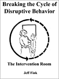 Breaking the cycle of disruptive Behavior : The Intervention Room, Fink, Jeff, 0979220483