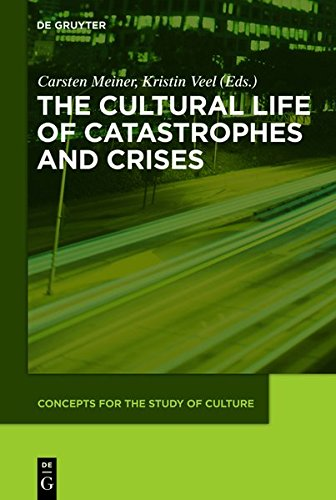 The Cultural Life of Catastrophes and Crises CSC 3 (Concepts for the Study of Culture)