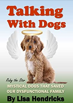 Talking with Dogs: Mystical dogs that saved our dysfunctional family by [Hendricks, Lisa]