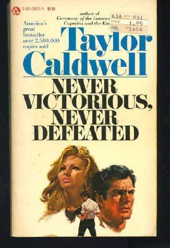 Never Victorious, Never Defeated by Taylor Caldwell