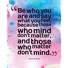 Be who you are and say what you feel, because those who mind don't matter, and t: Quotes Notebook Lined Notebook with Daily Inspiration Quotes 8x10 Inches 100 Pages Personal Journal Writing