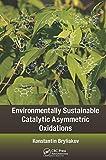 Environmentally Sustainable Catalytic Asymmetric Oxidations, Konstantin Bryliakov, 1466588578