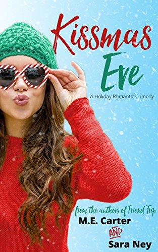 Kissmas Eve: A Holiday Romantic Comedy by [Carter, ME, Ney, Sara]