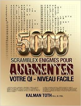 5000 Scramblex Enigmes Pour Augmenter Votre QI - Niveau Facile (FRENCH IQ BOOST PUZZLES) (French Edition) by Kalman Toth (2013-11-11)