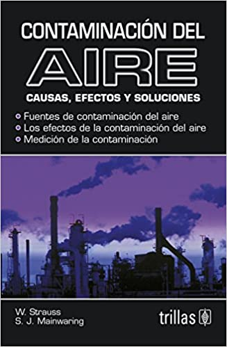 Contaminacion Del Aire Air Pollution Causas Efectos Y Soluciones Causes Effects And Solutions Spanish Edition Translation