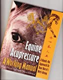 Equine Acupressure, a Working Manual, Zidonis, Nancy A. and Soderberg, Marie K., 0964598221