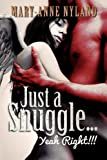Just a Snuggle... Yeah Right!!!, Mary-Anne Nyland, 1469132370