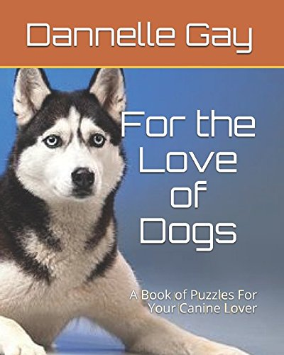 For the Love of Dogs: A Book of Puzzles For Your Canine Lover