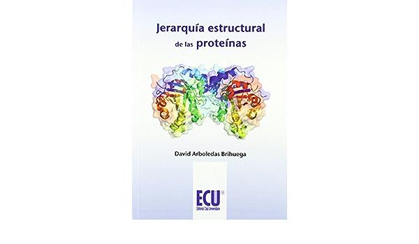 Jerarquía estructural de las proteínas de David Arboledas ...