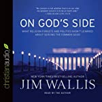 On God's Side: What Religion Forgets and Politics Hasn't Learned about Serving the Common Good   Jim Wallis