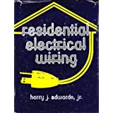 Residential Electrical Wiring: A Practical Guide to Electrical Wiring Practices in Residences Harry J. Edwards