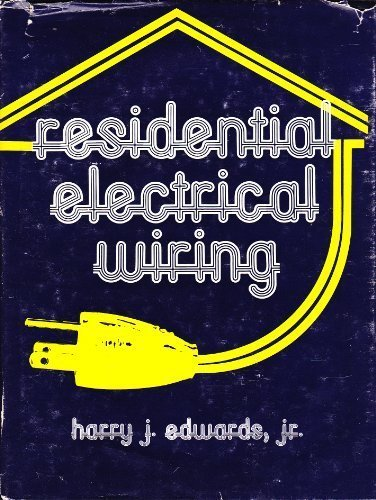 Residential Electrical Wiring: A Practical Guide to Electrical Wiring Practices in Residences