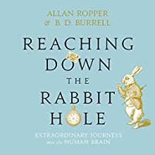 Reaching Down the Rabbit Hole: Extraordinary Journeys into the Human Brain Audiobook by Dr. Allan Ropper Narrated by Paul Boehmer