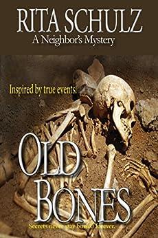 Old Bones: A Neighbor's Mystery (Neightbor's Book 1) by [Schulz, Rita]