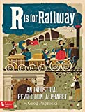 R Is for Railway: An Industrial Revolution Alphabet (BabyLit)