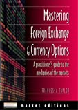 img - for Mastering Foreign Exchange and Currency Options: A Practitioner's Guide to the Mechanics of the Markets by Francesca Taylor (1997-09-25) book / textbook / text book