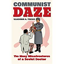 Communist Daze: The Many Misadventures of a Soviet Doctor
