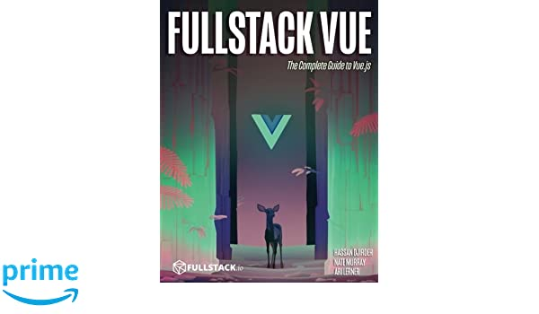 Fullstack vue the complete guide to vuejs hassan djirdeh nate fullstack vue the complete guide to vuejs hassan djirdeh nate murray ari lerner 9781987595291 amazon books ccuart Choice Image