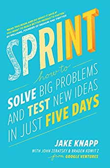 Sprint: How To Solve Big Problems and Test New Ideas in Just Five Days (English Edition) por [Knapp, Jake, Zeratsky, John, Kowitz, Braden]