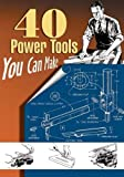 40 Power Tools You Can Make, Linden Publishing, 1933502207