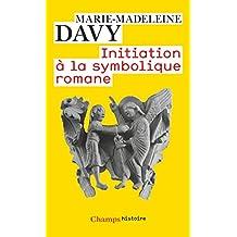 Initiation à la symbolique romane (Champs Histoire t. 817) (French Edition)