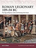Roman Legionary 109-58 BC: The Age of Marius, Sulla and Pompey the Great