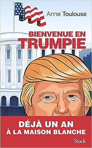 Bienvenue en Trumpie (2017) - Anne Toulouse sur Bookys