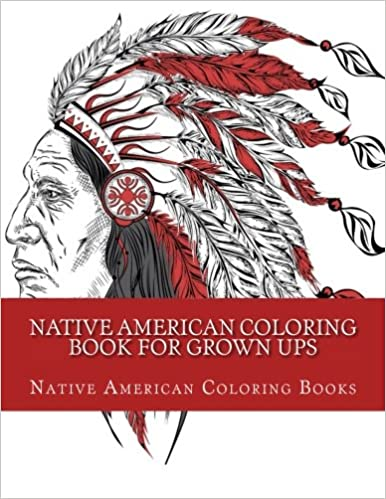 Native American Coloring Book For Grown ups (Native Americans ...