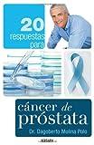 20 Respuestas Para Cancer de Prostata, Dagoberto Molina, 6074801029