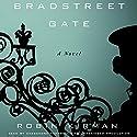 Bradstreet Gate: A Novel Audiobook by Robin Kirman Narrated by Cassandra Campbell
