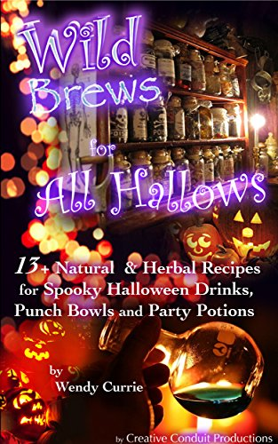 Wild Brews for All Hallows: 13+ Natural and Herbal Recipes for Spooky Halloween Drinks, Punch Bowls and Party Potions (Wild Brews Herbal Series) for $<!---->